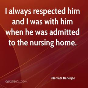 Mamata Banerjee  - I always respected him and I was with him when he was admitted to the nursing home.