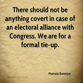 Mamata Banerjee  - There should not be anything covert in case of an electoral alliance with Congress. We are for a formal tie-up.