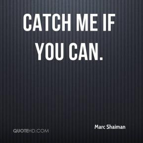 Catch Me If You Can.