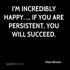 Maria Altmann  - I'm incredibly happy. ... If you are persistent, you will succeed.