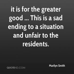 it is for the greater good ... This is a sad ending to a situation and unfair to the residents.