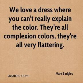 Mark Badgley  - We love a dress where you can't really explain the color. They're all complexion colors, they're all very flattering.