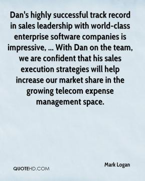 Mark Logan  - Dan's highly successful track record in sales leadership with world-class enterprise software companies is impressive, ... With Dan on the team, we are confident that his sales execution strategies will help increase our market share in the growing telecom expense management space.