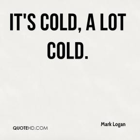 Cold Quotes Fair Mark Logan Quotes  Quotehd