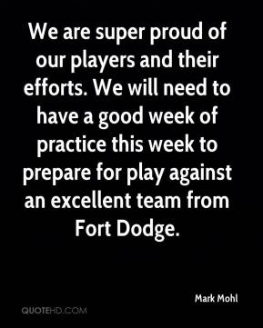Mark Mohl  - We are super proud of our players and their efforts. We will need to have a good week of practice this week to prepare for play against an excellent team from Fort Dodge.