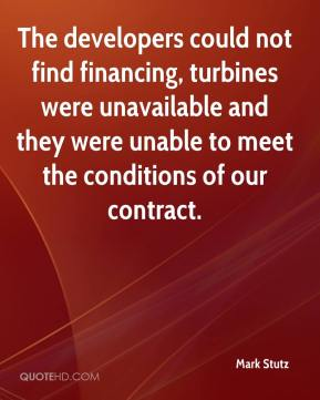 Mark Stutz  - The developers could not find financing, turbines were unavailable and they were unable to meet the conditions of our contract.