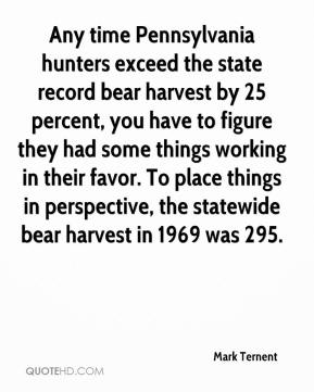 Mark Ternent  - Any time Pennsylvania hunters exceed the state record bear harvest by 25 percent, you have to figure they had some things working in their favor. To place things in perspective, the statewide bear harvest in 1969 was 295.