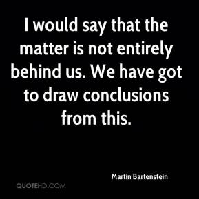 Martin Bartenstein  - I would say that the matter is not entirely behind us. We have got to draw conclusions from this.