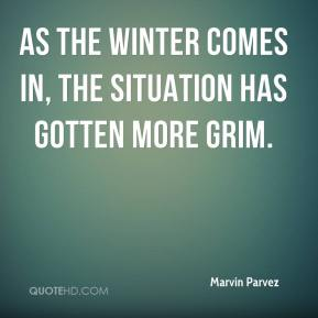 Marvin Parvez  - As the winter comes in, the situation has gotten more grim.