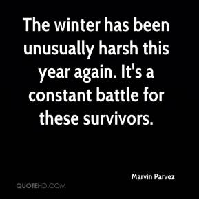The winter has been unusually harsh this year again. It's a constant battle for these survivors.