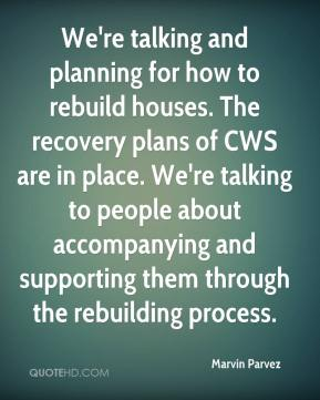 We're talking and planning for how to rebuild houses. The recovery plans of CWS are in place. We're talking to people about accompanying and supporting them through the rebuilding process.