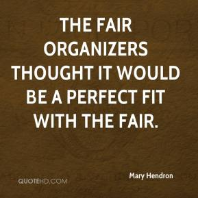 Mary Hendron  - The fair organizers thought it would be a perfect fit with the fair.
