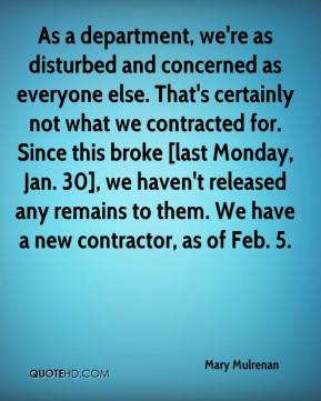 As a department, we're as disturbed and concerned as everyone else. That's certainly not what we contracted for. Since this broke [last Monday, Jan. 30], we haven't released any remains to them. We have a new contractor, as of Feb. 5.