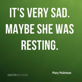 It's very sad. Maybe she was resting.
