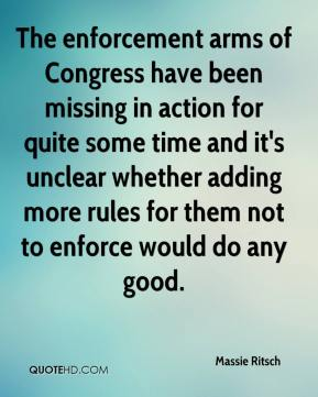 Massie Ritsch  - The enforcement arms of Congress have been missing in action for quite some time and it's unclear whether adding more rules for them not to enforce would do any good.
