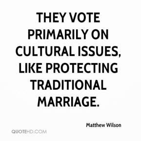 Matthew Wilson  - They vote primarily on cultural issues, like protecting traditional marriage.