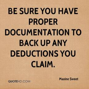 Maxine Sweet  - Be sure you have proper documentation to back up any deductions you claim.