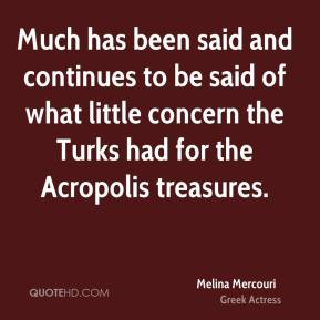 Melina Mercouri - Much has been said and continues to be said of what little concern the Turks had for the Acropolis treasures.