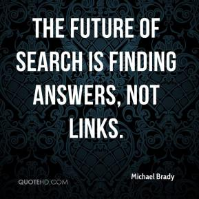 Michael Brady  - The future of search is finding answers, not links.