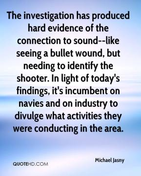 Michael Jasny  - The investigation has produced hard evidence of the connection to sound--like seeing a bullet wound, but needing to identify the shooter. In light of today's findings, it's incumbent on navies and on industry to divulge what activities they were conducting in the area.
