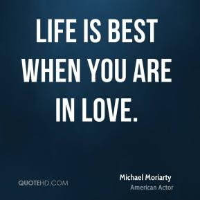 Life is best when you are in love.