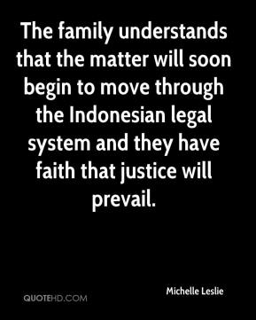 Michelle Leslie  - The family understands that the matter will soon begin to move through the Indonesian legal system and they have faith that justice will prevail.