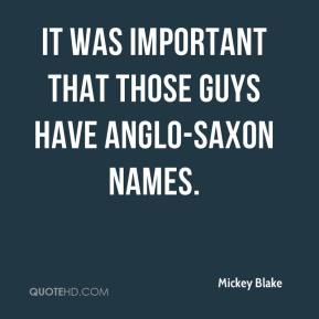 It was important that those guys have Anglo-Saxon names.