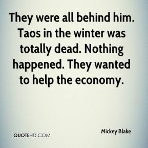 They were all behind him. Taos in the winter was totally dead. Nothing happened. They wanted to help the economy.