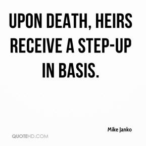 Mike Janko  - Upon death, heirs receive a step-up in basis.