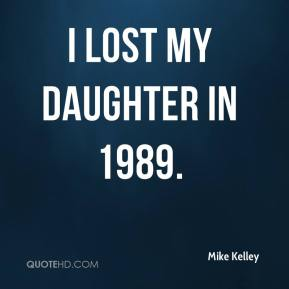 I lost my daughter in 1989.