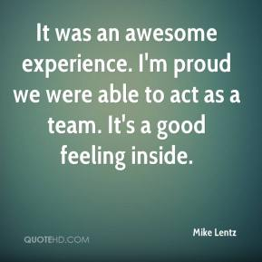 Mike Lentz  - It was an awesome experience. I'm proud we were able to act as a team. It's a good feeling inside.