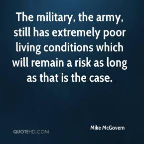 The military, the army, still has extremely poor living conditions which will remain a risk as long as that is the case.