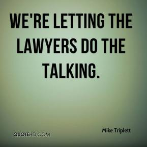 Mike Triplett  - We're letting the lawyers do the talking.