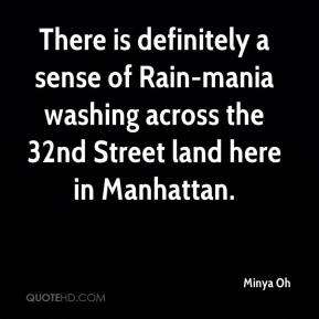 Minya Oh  - There is definitely a sense of Rain-mania washing across the 32nd Street land here in Manhattan.