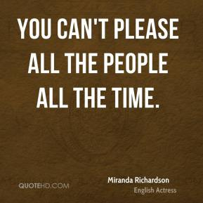 You can't please all the people all the time.