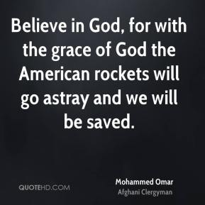 Believe in God, for with the grace of God the American rockets will go astray and we will be saved.
