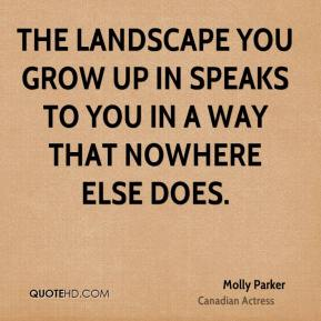 Molly Parker - The landscape you grow up in speaks to you in a way that nowhere else does.