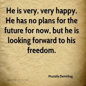 He is very, very happy. He has no plans for the future for now, but he is looking forward to his freedom.