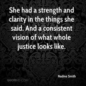 Nadine Smith  - She had a strength and clarity in the things she said. And a consistent vision of what whole justice looks like.