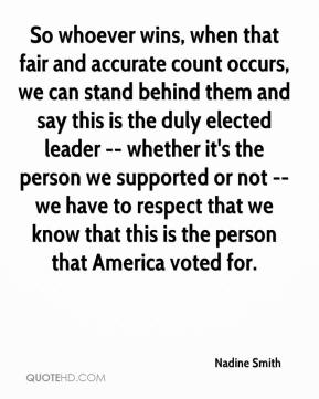 Nadine Smith  - So whoever wins, when that fair and accurate count occurs, we can stand behind them and say this is the duly elected leader -- whether it's the person we supported or not -- we have to respect that we know that this is the person that America voted for.