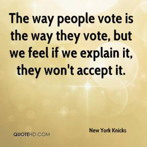 New York Knicks  - The way people vote is the way they vote, but we feel if we explain it, they won't accept it.