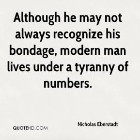 Nicholas Eberstadt  - Although he may not always recognize his bondage, modern man lives under a tyranny of numbers.