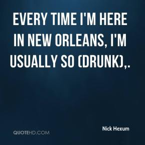Nick Hexum  - Every time I'm here in New Orleans, I'm usually so (drunk).