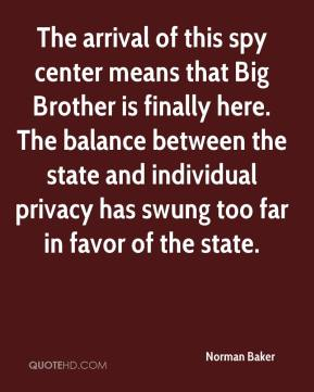 The arrival of this spy center means that Big Brother is finally here. The balance between the state and individual privacy has swung too far in favor of the state.