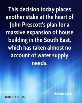 This decision today places another stake at the heart of John Prescott's plan for a massive expansion of house building in the South East, which has taken almost no account of water supply needs.