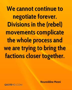 Noureddine Mezni  - We cannot continue to negotiate forever. Divisions in the (rebel) movements complicate the whole process and we are trying to bring the factions closer together.