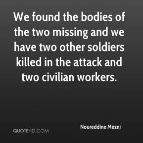 Noureddine Mezni  - We found the bodies of the two missing and we have two other soldiers killed in the attack and two civilian workers.
