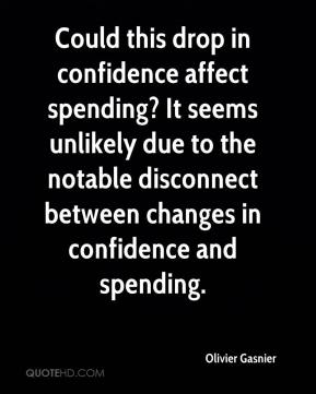 Olivier Gasnier  - Could this drop in confidence affect spending? It seems unlikely due to the notable disconnect between changes in confidence and spending.
