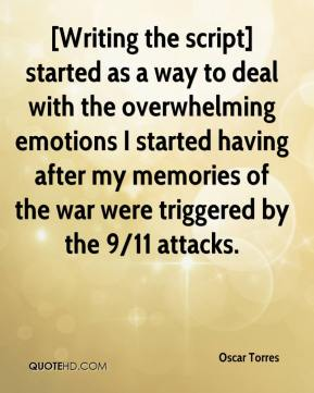 Oscar Torres  - [Writing the script] started as a way to deal with the overwhelming emotions I started having after my memories of the war were triggered by the 9/11 attacks.