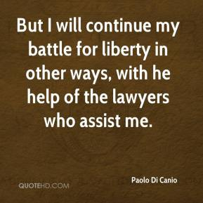 Paolo Di Canio  - But I will continue my battle for liberty in other ways, with he help of the lawyers who assist me.